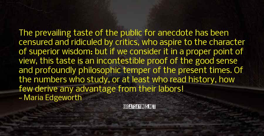 Maria Edgeworth Sayings: The prevailing taste of the public for anecdote has been censured and ridiculed by critics,