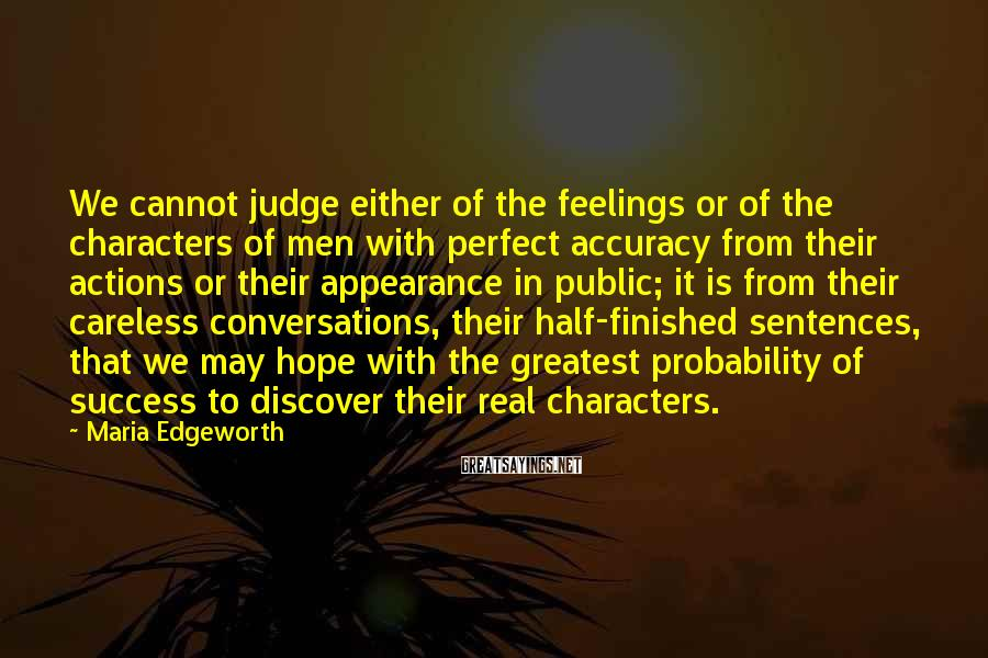 Maria Edgeworth Sayings: We cannot judge either of the feelings or of the characters of men with perfect