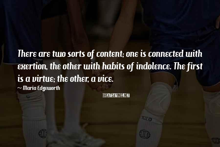 Maria Edgeworth Sayings: There are two sorts of content; one is connected with exertion, the other with habits