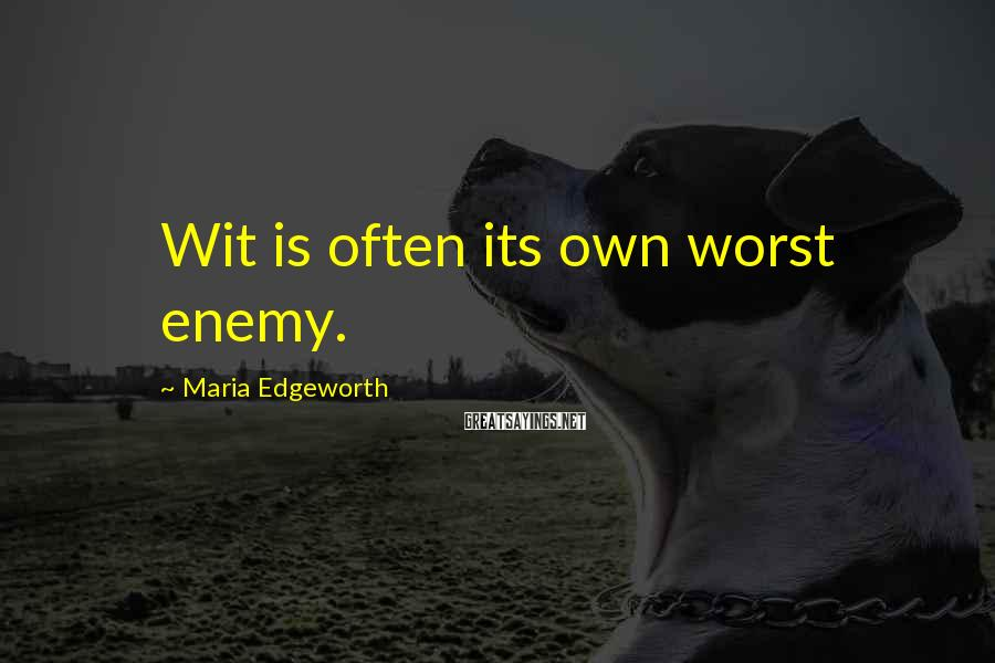 Maria Edgeworth Sayings: Wit is often its own worst enemy.