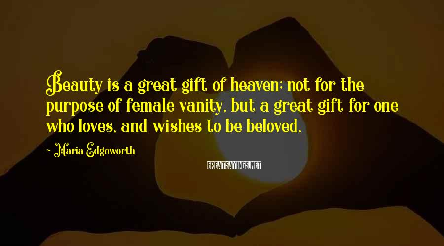 Maria Edgeworth Sayings: Beauty is a great gift of heaven; not for the purpose of female vanity, but
