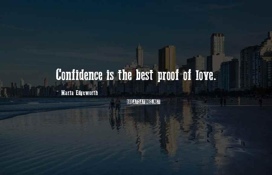 Maria Edgeworth Sayings: Confidence is the best proof of love.