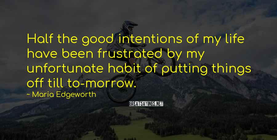 Maria Edgeworth Sayings: Half the good intentions of my life have been frustrated by my unfortunate habit of