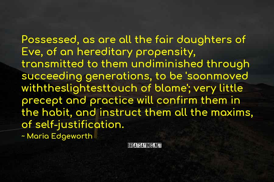 Maria Edgeworth Sayings: Possessed, as are all the fair daughters of Eve, of an hereditary propensity, transmitted to