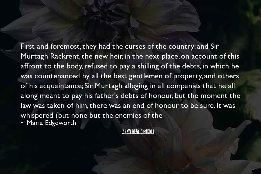 Maria Edgeworth Sayings: First and foremost, they had the curses of the country: and Sir Murtagh Rackrent, the