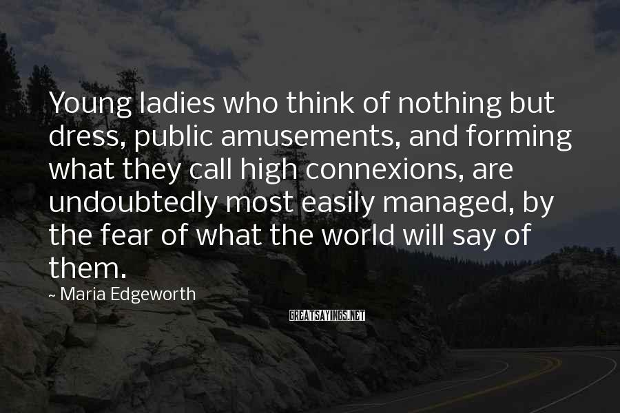 Maria Edgeworth Sayings: Young ladies who think of nothing but dress, public amusements, and forming what they call