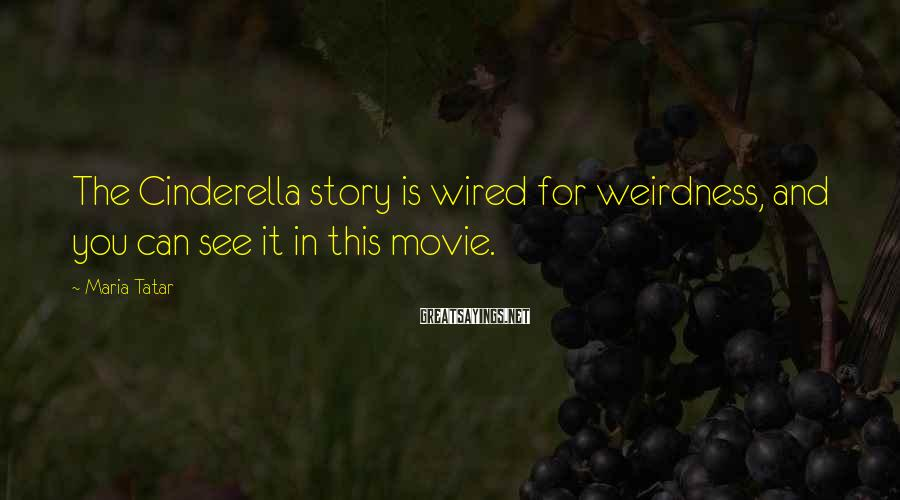 Maria Tatar Sayings: The Cinderella story is wired for weirdness, and you can see it in this movie.