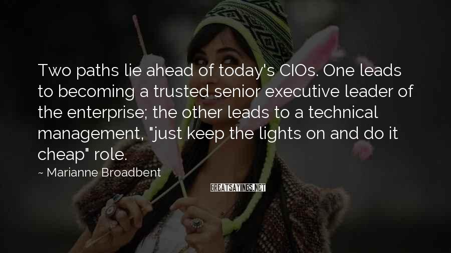 Marianne Broadbent Sayings: Two paths lie ahead of today's CIOs. One leads to becoming a trusted senior executive