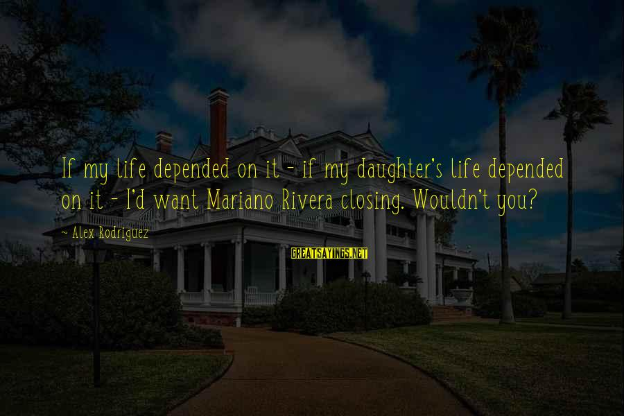 Mariano Sayings By Alex Rodriguez: If my life depended on it - if my daughter's life depended on it -