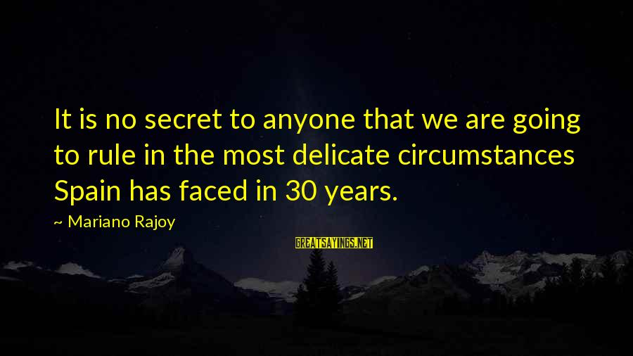 Mariano Sayings By Mariano Rajoy: It is no secret to anyone that we are going to rule in the most