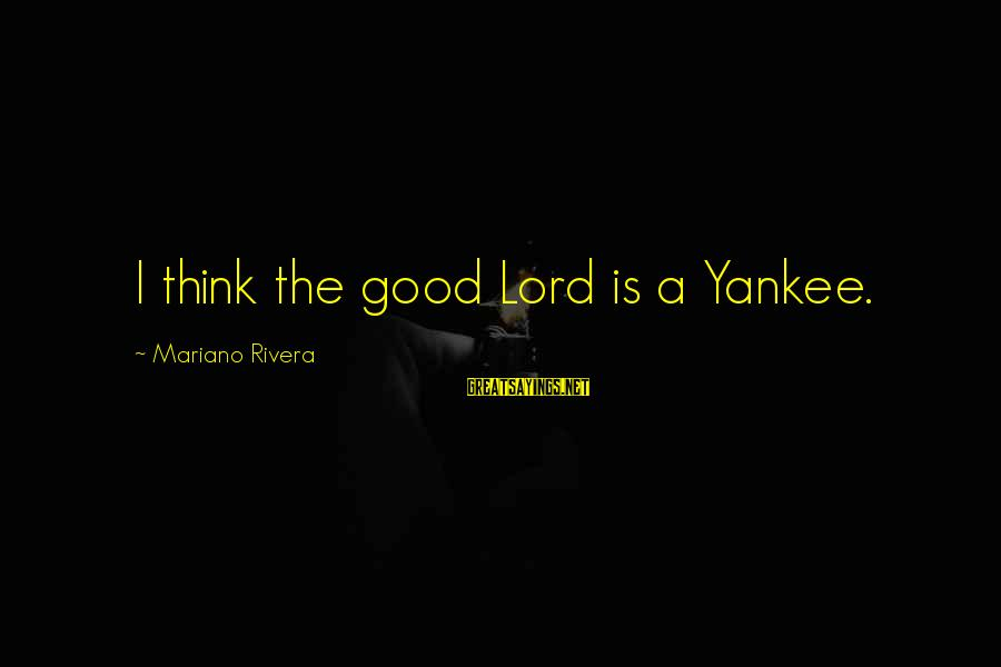 Mariano Sayings By Mariano Rivera: I think the good Lord is a Yankee.
