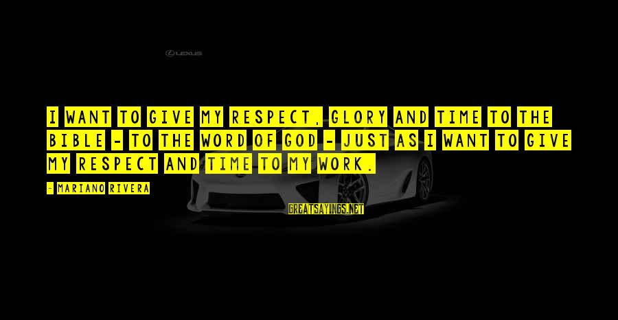 Mariano Sayings By Mariano Rivera: I want to give my respect, glory and time to the Bible - to the