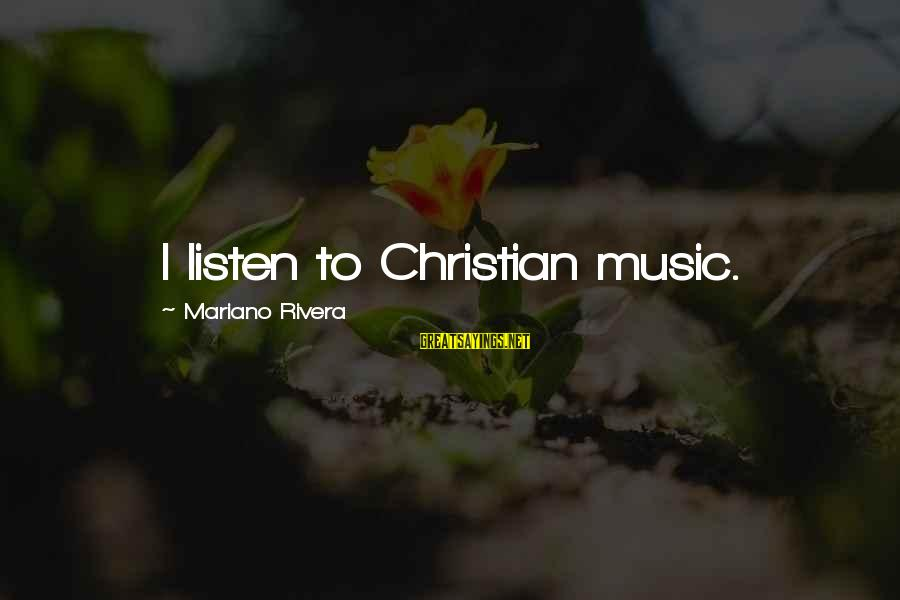 Mariano Sayings By Mariano Rivera: I listen to Christian music.