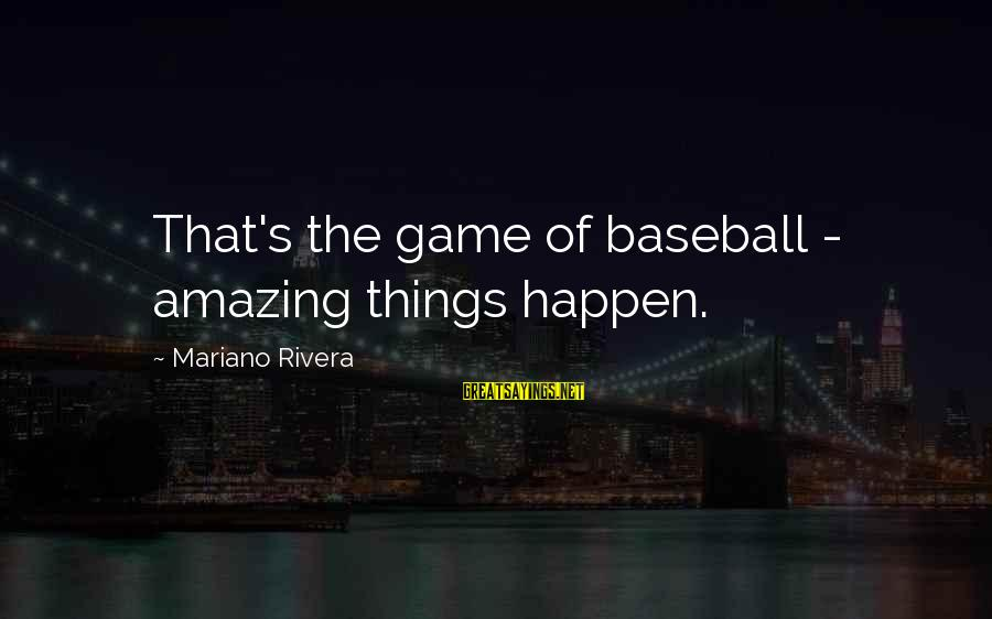 Mariano Sayings By Mariano Rivera: That's the game of baseball - amazing things happen.