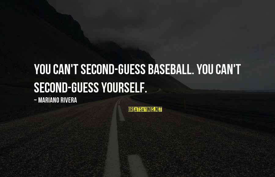 Mariano Sayings By Mariano Rivera: You can't second-guess baseball. You can't second-guess yourself.