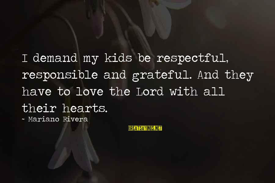 Mariano Sayings By Mariano Rivera: I demand my kids be respectful, responsible and grateful. And they have to love the
