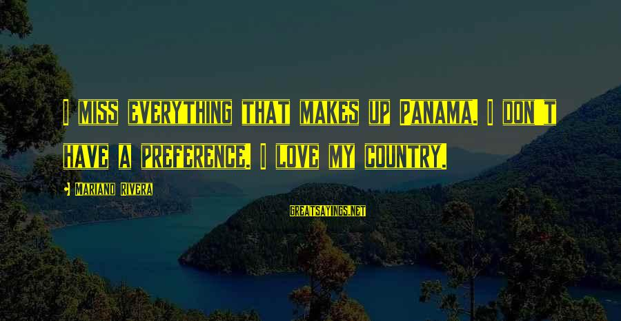 Mariano Sayings By Mariano Rivera: I miss everything that makes up Panama. I don't have a preference. I love my