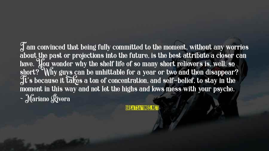 Mariano Sayings By Mariano Rivera: I am convinced that being fully committed to the moment, without any worries about the