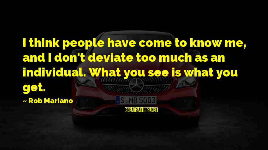 Mariano Sayings By Rob Mariano: I think people have come to know me, and I don't deviate too much as