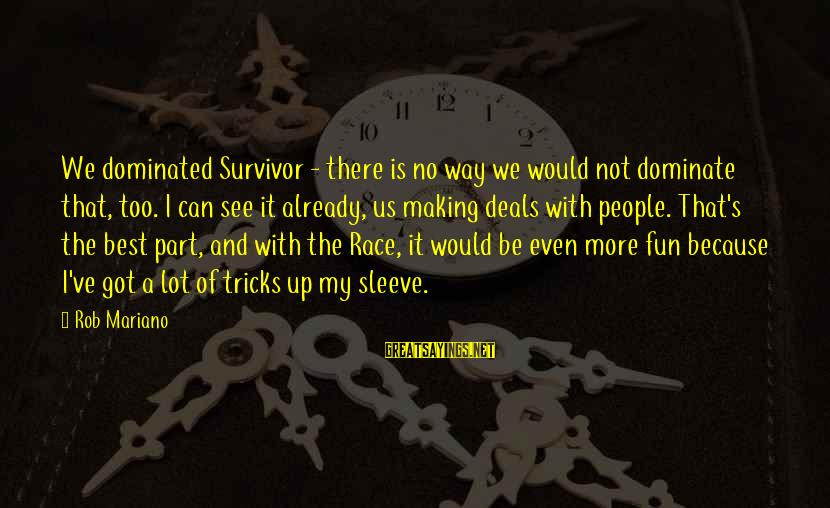 Mariano Sayings By Rob Mariano: We dominated Survivor - there is no way we would not dominate that, too. I