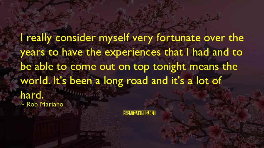 Mariano Sayings By Rob Mariano: I really consider myself very fortunate over the years to have the experiences that I