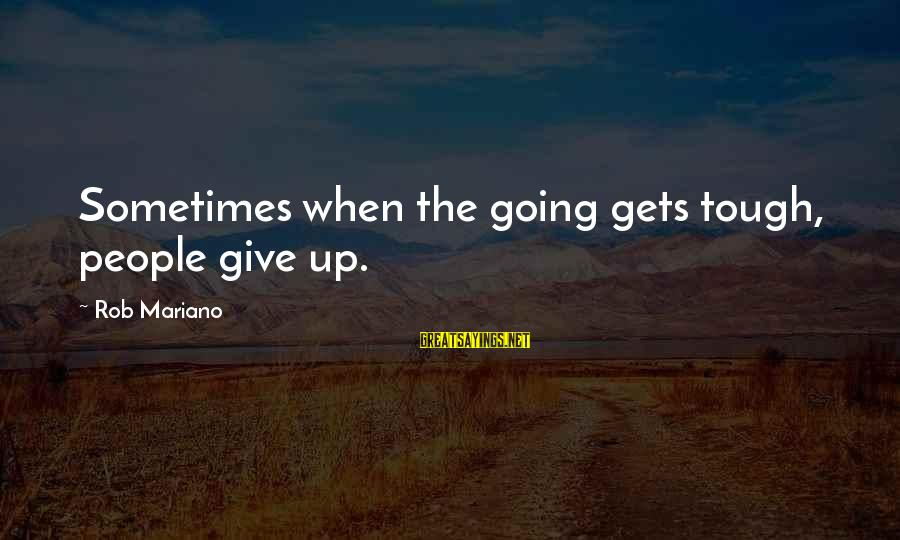 Mariano Sayings By Rob Mariano: Sometimes when the going gets tough, people give up.