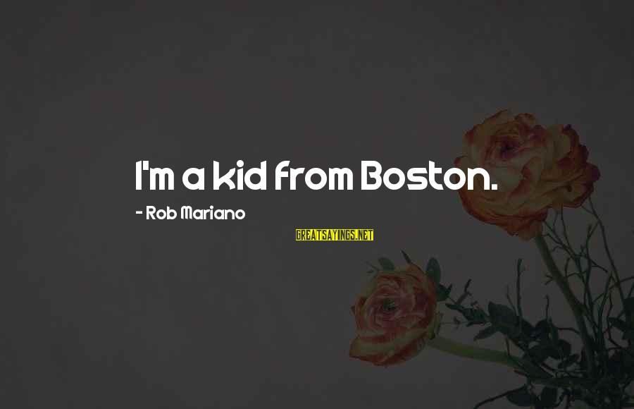 Mariano Sayings By Rob Mariano: I'm a kid from Boston.