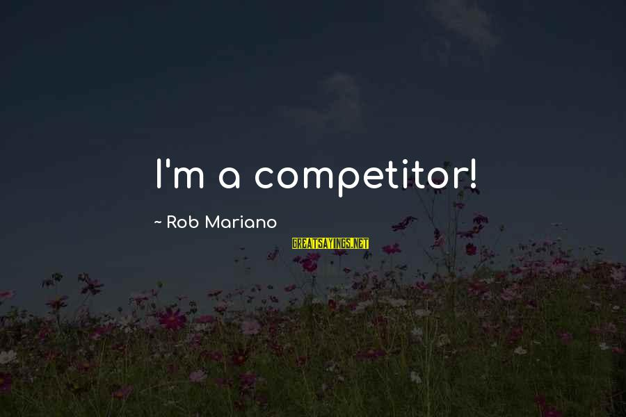 Mariano Sayings By Rob Mariano: I'm a competitor!