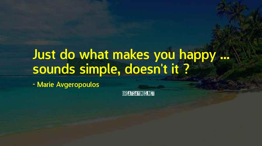 Marie Avgeropoulos Sayings: Just do what makes you happy ... sounds simple, doesn't it ?
