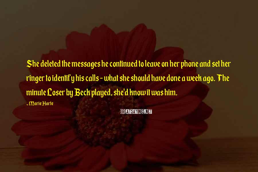 Marie Harte Sayings: She deleted the messages he continued to leave on her phone and set her ringer