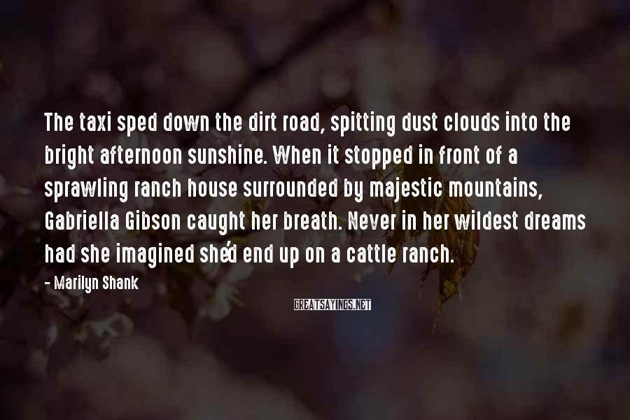 Marilyn Shank Sayings: The taxi sped down the dirt road, spitting dust clouds into the bright afternoon sunshine.