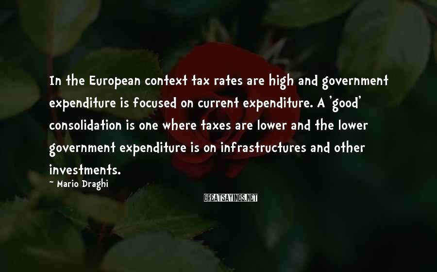 Mario Draghi Sayings: In the European context tax rates are high and government expenditure is focused on current