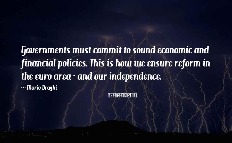 Mario Draghi Sayings: Governments must commit to sound economic and financial policies. This is how we ensure reform