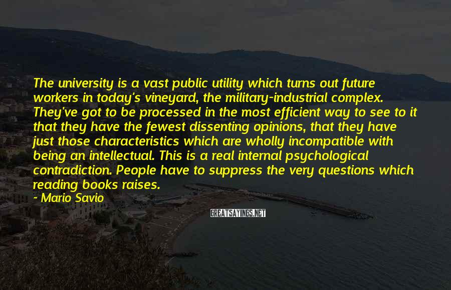 Mario Savio Sayings: The university is a vast public utility which turns out future workers in today's vineyard,