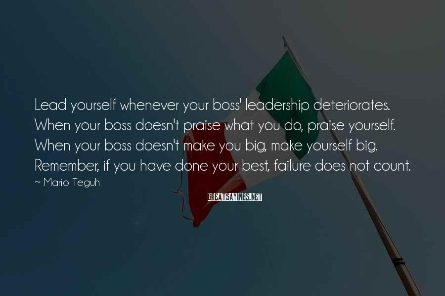 Mario Teguh Sayings: Lead yourself whenever your boss' leadership deteriorates. When your boss doesn't praise what you do,