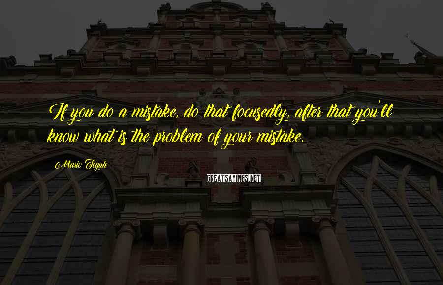 Mario Teguh Sayings: If you do a mistake, do that focusedly, after that you'll know what is the