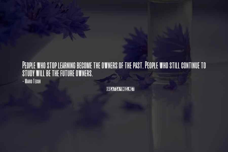 Mario Teguh Sayings: People who stop learning become the owners of the past. People who still continue to