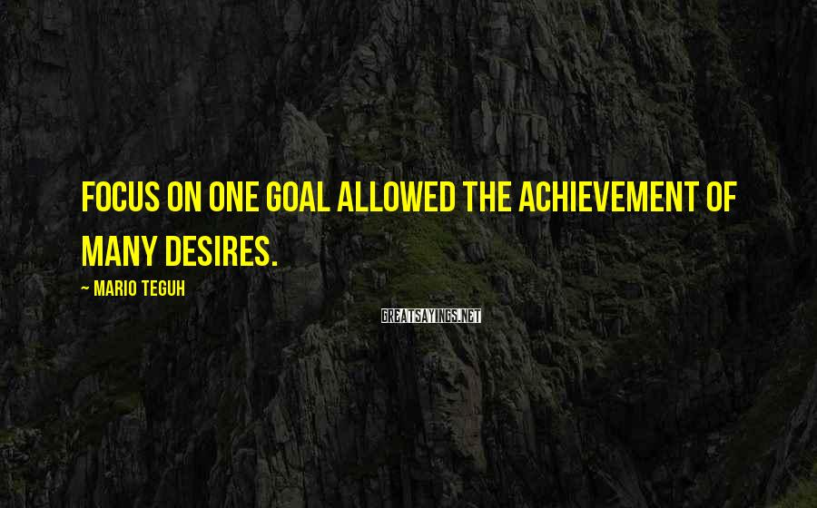 Mario Teguh Sayings: Focus on one goal allowed the achievement of many desires.