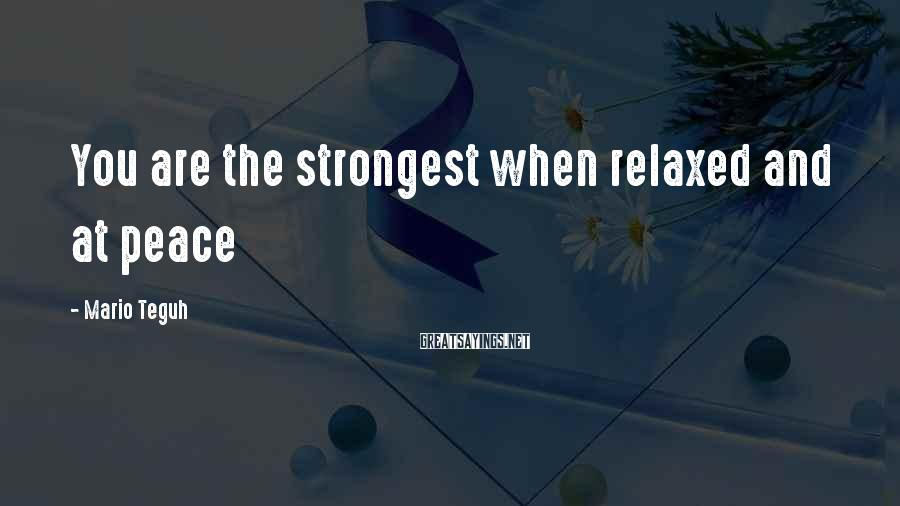 Mario Teguh Sayings: You are the strongest when relaxed and at peace