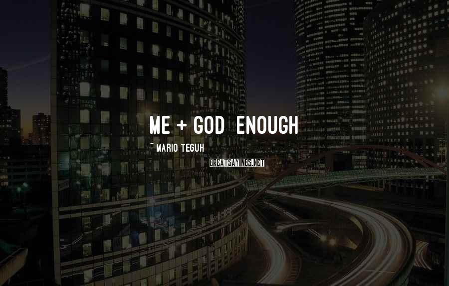 Mario Teguh Sayings: Me + God Enough