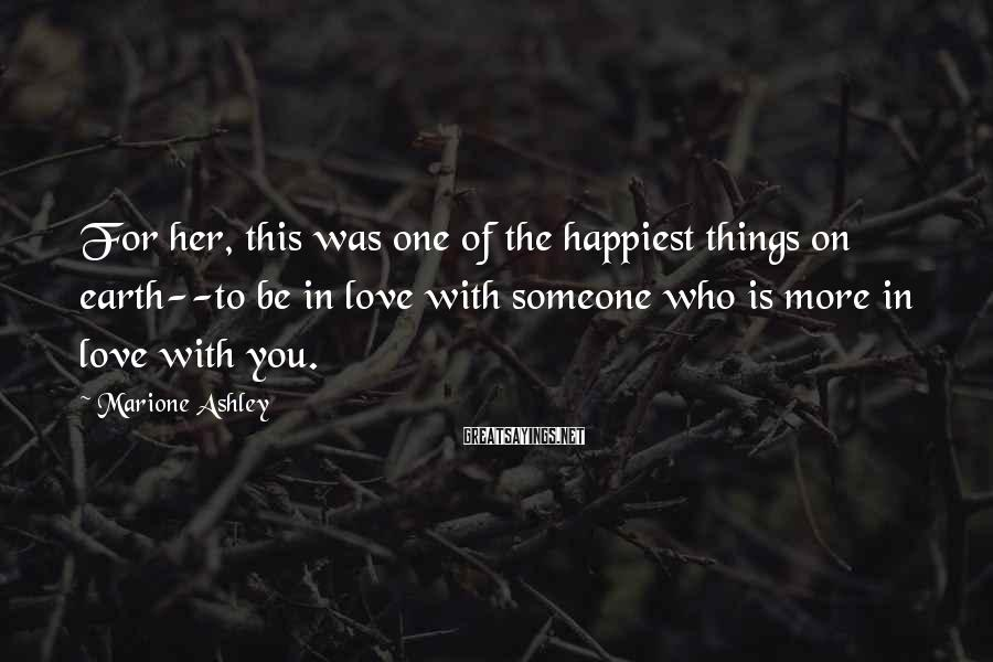 Marione Ashley Sayings: For her, this was one of the happiest things on earth--to be in love with