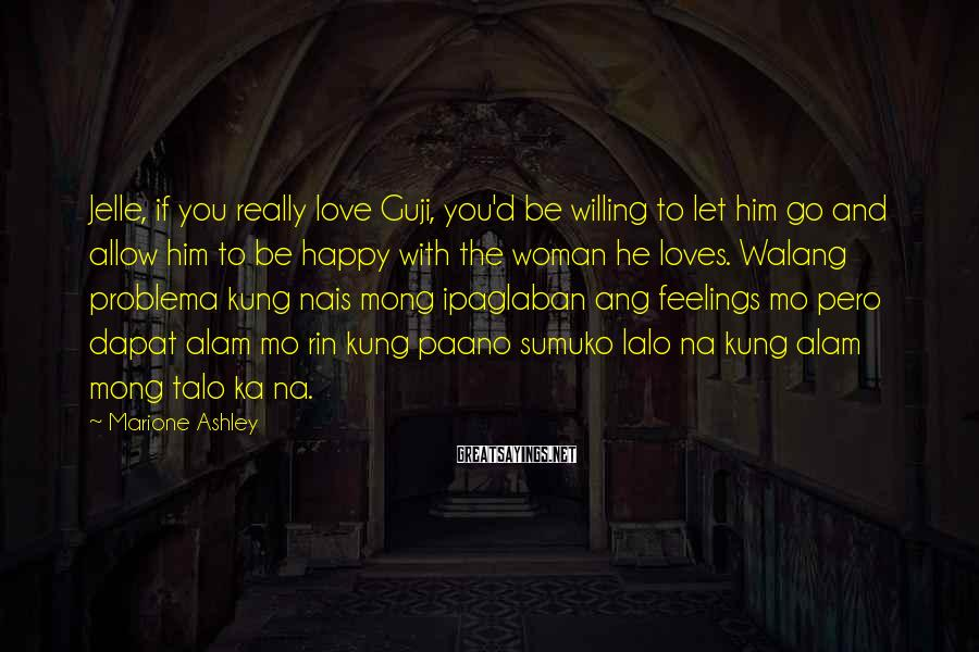 Marione Ashley Sayings: Jelle, if you really love Guji, you'd be willing to let him go and allow