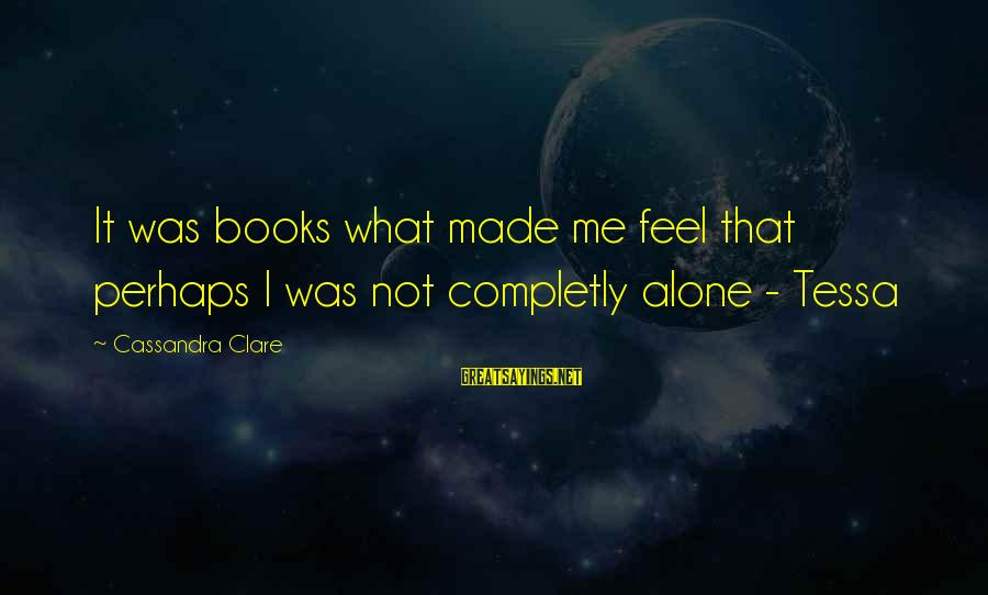 Marionetting Sayings By Cassandra Clare: It was books what made me feel that perhaps I was not completly alone -