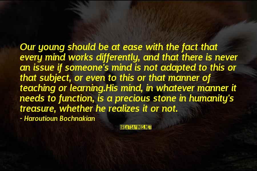 Marjorie Stewart Joyner Sayings By Haroutioun Bochnakian: Our young should be at ease with the fact that every mind works differently, and