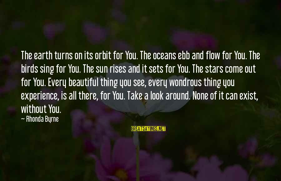 Marjorie Stewart Joyner Sayings By Rhonda Byrne: The earth turns on its orbit for You. The oceans ebb and flow for You.
