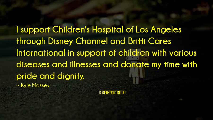 Mark Brandon Read Sayings By Kyle Massey: I support Children's Hospital of Los Angeles through Disney Channel and Britti Cares International in