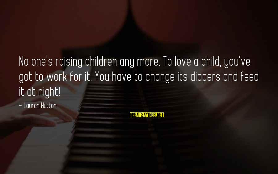 Mark Brandon Read Sayings By Lauren Hutton: No one's raising children any more. To love a child, you've got to work for