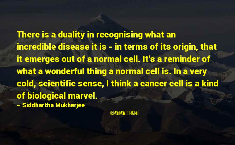 Mark Brandon Read Sayings By Siddhartha Mukherjee: There is a duality in recognising what an incredible disease it is - in terms