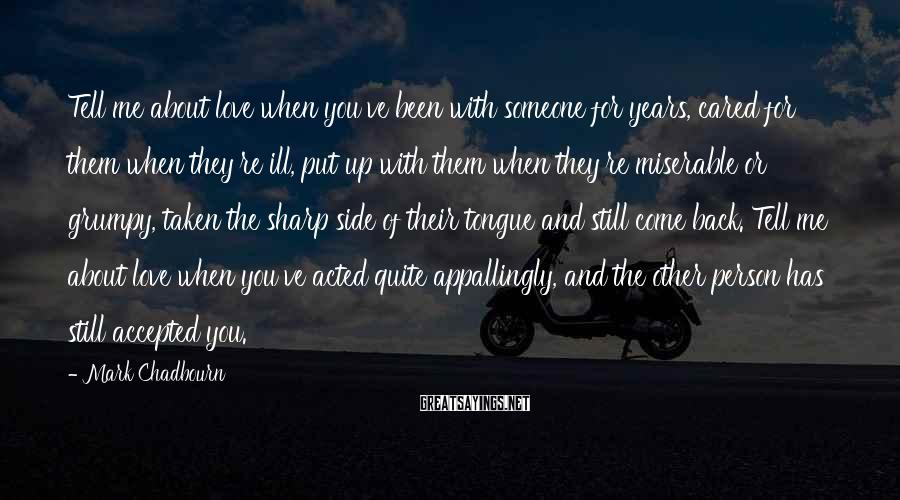Mark Chadbourn Sayings: Tell me about love when you've been with someone for years, cared for them when