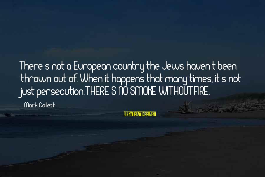 Mark Collett Sayings By Mark Collett: There's not a European country the Jews haven't been thrown out of. When it happens